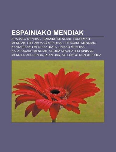 9781233337903: Espainiako Mendiak: Arabako Mendiak, Bizkaiko Mendiak, Europako Mendiak, Gipuzkoako Mendiak, Huescako Mendiak, Kantabriako Mendiak