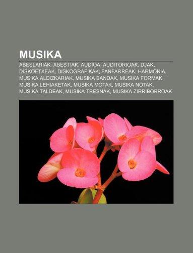 9781233338382: Musika: Abeslariak, Abestiak, Audioa, Auditorioak, Djak, Diskoetxeak, Diskografikak, Fanfarreak, Harmonia, Musika Aldizkariak,