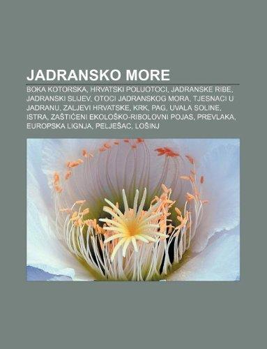 9781233344109: Jadransko More: Boka Kotorska, Hrvatski Poluotoci, Jadranske Ribe, Jadranski Slijev, Otoci Jadranskog Mora, Tjesnaci U Jadranu