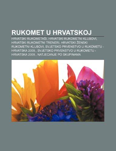 9781233344833: Rukomet U Hrvatskoj: Hrvatski Rukometa I, Hrvatski Rukometni Klubovi, Hrvatski Rukometni Treneri, Hrvatski Enski Rukometni Klubovi