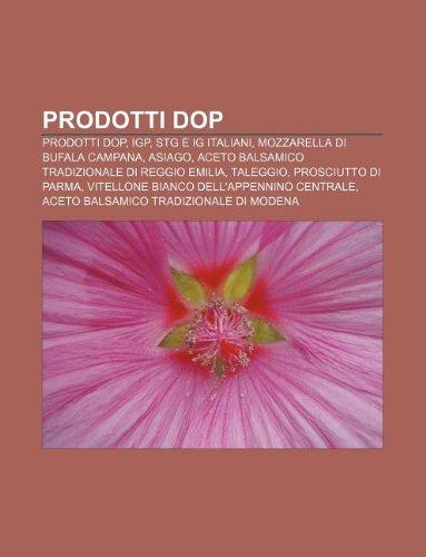 9781233358571: Prodotti Dop: Prodotti Dop, Igp, Stg E Ig Italiani, Mozzarella Di Bufala Campana, Asiago, Aceto Balsamico Tradizionale Di Reggio Emi
