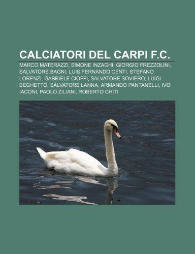 9781233358793: Calciatori del Carpi F.C.: Marco Materazzi, Simone Inzaghi, Giorgio Frezzolini, Salvatore Bagni, Luis Fernando Centi, Stefano Lorenzi