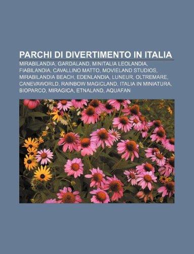 9781233360826: Parchi Di Divertimento in Italia: Mirabilandia, Gardaland, Minitalia Leolandia, Fiabilandia, Cavallino Matto, Movieland Studios