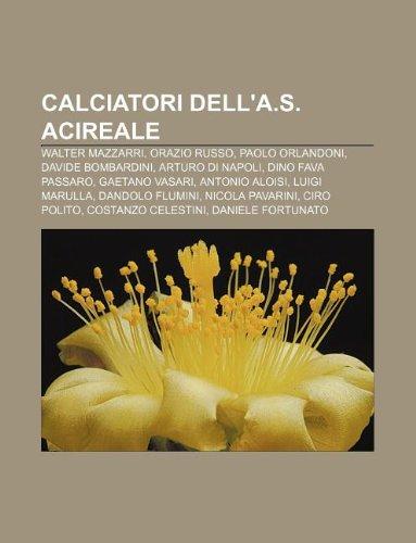 9781233360833: Calciatori Dell'a.S. Acireale: Walter Mazzarri, Orazio Russo, Paolo Orlandoni, Davide Bombardini, Arturo Di Napoli, Dino Fava Passaro