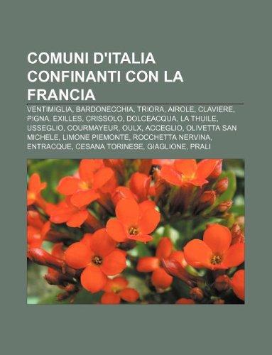 9781233361793: Comuni d'Italia confinanti con la Francia: Ventimiglia, Bardonecchia, Triora, Airole, Claviere, Pigna, Exilles, Crissolo, Dolceacqua, La Thuile (Italian Edition)