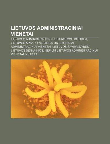 9781233363179: Lietuvos Administraciniai Vienetai: Lietuvos Administracinio Suskirstymo Istorija, Lietuvos Apskritys