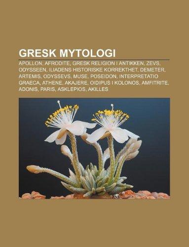 9781233366798: Gresk Mytologi: Apollon, Afrodite, Gresk Religion I Antikken, Zevs, Odysseen, Iliadens Historiske Korrekthet, Demeter, Artemis, Odysse