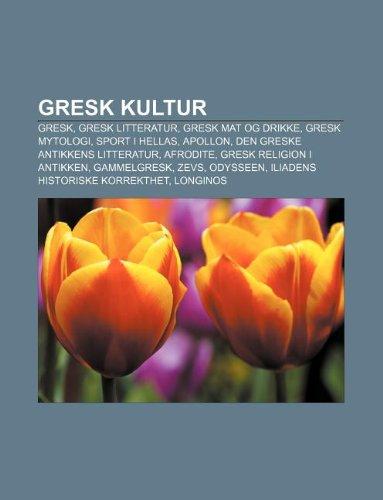 9781233366804: Gresk Kultur: Gresk, Gresk Litteratur, Gresk Mat Og Drikke, Gresk Mytologi, Sport I Hellas, Apollon, Den Greske Antikkens Litteratur