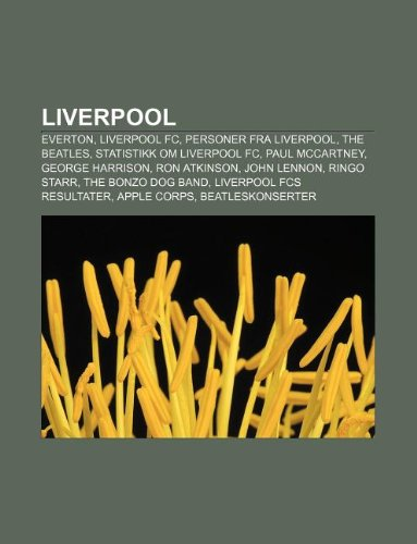 9781233368082: Liverpool: Everton, Liverpool FC, Personer Fra Liverpool, the Beatles, Statistikk Om Liverpool FC, Paul McCartney, George Harriso