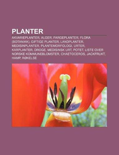 9781233369690: Planter: Akvarieplanter, Alger, Fargeplanter, Flora (Botanikk), Giftige Planter, Landplanter, Medisinplanter, Plantemorfologi,