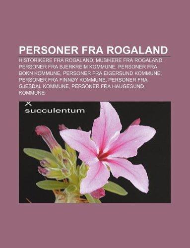 9781233369942: Personer Fra Rogaland: Historikere Fra Rogaland, Musikere Fra Rogaland, Personer Fra Bjerkreim Kommune, Personer Fra Bokn Kommune