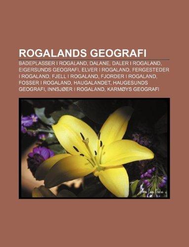 9781233370146: Rogalands Geografi: Badeplasser I Rogaland, Dalane, Daler I Rogaland, Eigersunds Geografi, Elver I Rogaland, Fergesteder I Rogaland