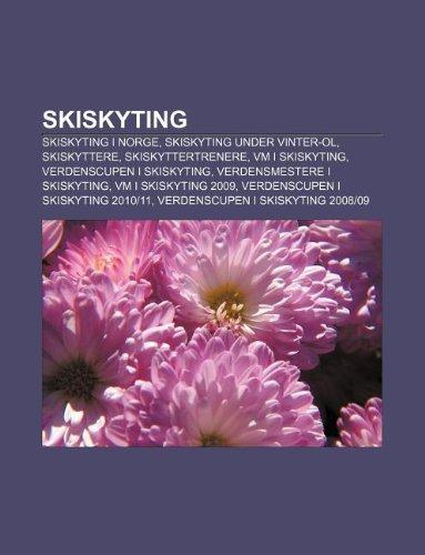 9781233370405: Skiskyting: Skiskyting I Norge, Skiskyting Under Vinter-Ol, Skiskyttere, Skiskyttertrenere, VM I Skiskyting, Verdenscupen I Skisky