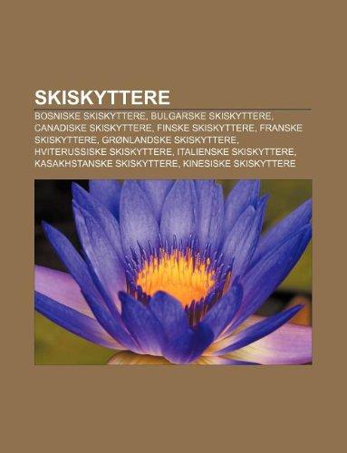9781233370467: Skiskyttere: Bosniske Skiskyttere, Bulgarske Skiskyttere, Canadiske Skiskyttere, Finske Skiskyttere, Franske Skiskyttere