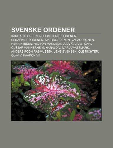 9781233372904: Svenske Ordener: Karl Xiiis Orden, Nordstjerneordenen, Serafimerordenen, Sverdordenen, Vasaordenen, Henrik Ibsen, Nelson Mandela, Ludvi