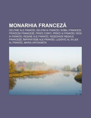 9781233384914: Monarhia Francez: Delfine Ale Fran Ei, Delfini AI Fran Ei, Nobili Francezi, Prin Ese Franceze, Prin I Conti, Prin I AI Fran Ei