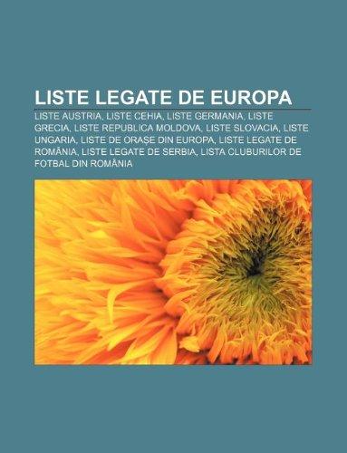 9781233385485: Liste Legate de Europa: Liste Austria, Liste Cehia, Liste Germania, Liste Grecia, Liste Republica Moldova, Liste Slovacia, Liste Ungaria