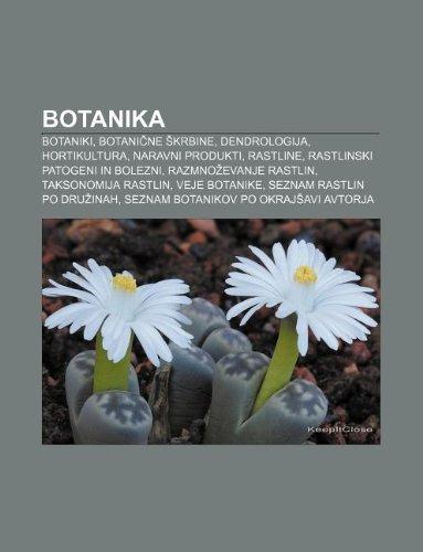 9781233389711: Botanika: Botaniki, Botani Ne Krbine, Dendrologija, Hortikultura, Naravni Produkti, Rastline, Rastlinski Patogeni in Bolezni