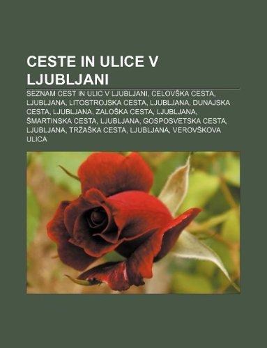 9781233389773: Ceste in Ulice V Ljubljani: Seznam Cest in Ulic V Ljubljani, Celov Ka Cesta, Ljubljana, Litostrojska Cesta, Ljubljana, Dunajska Cesta