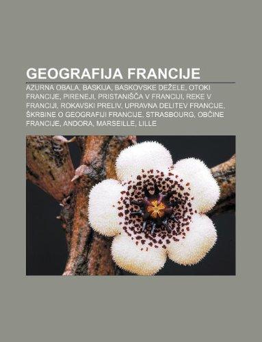 9781233390434: Geografija Francije: Azurna Obala, Baskija, Baskovske de Ele, Otoki Francije, Pireneji, Pristani A V Franciji, Reke V Franciji