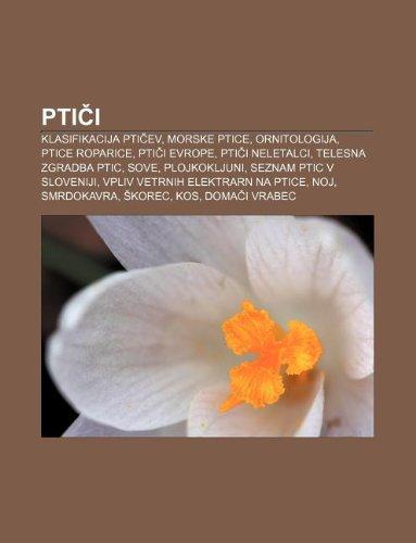 9781233391714: Pti I: Klasifikacija Pti Ev, Morske Ptice, Ornitologija, Ptice Roparice, Pti I Evrope, Pti I Neletalci, Telesna Zgradba Ptic,