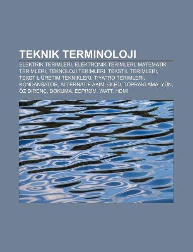 9781233402755: Teknik Terminoloji: Elektrik Terimleri, Elektronik Terimleri, Matematik Terimleri, Teknoloji Terimleri, Tekstil Terimleri