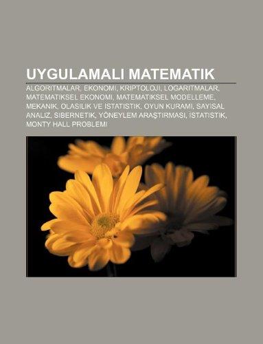 9781233404407: Uygulamal Matematik: Algoritmalar, Ekonomi, Kriptoloji, Logaritmalar, Matematiksel Ekonomi, Matematiksel Modelleme, Mekanik