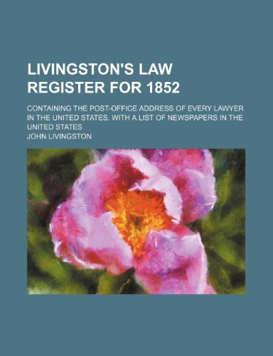 9781233412495: Livingston's law register for 1852; containing the post-office address of every lawyer in the United States. With a list of newspapers in the United States