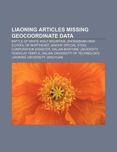 9781233433858: Liaoning Articles Missing Geocoordinate Data: Battle of White Wolf Mountain, Zhongshan High School of Northeast