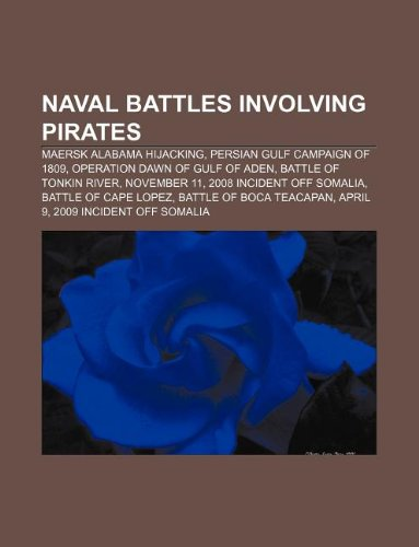 9781233436958: Naval Battles Involving Pirates: Maersk Alabama Hijacking, Persian Gulf Campaign of 1809, Operation Dawn of Gulf of Aden