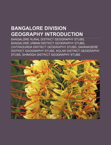 9781233437306: Bangalore Division Geography Introduction: Bangalore Rural District Geography Stubs, Bangalore Urban District Geography Stubs