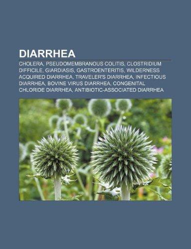 9781233437375: Diarrhea: Cholera, Pseudomembranous Colitis, Clostridium Difficile, Giardiasis, Gastroenteritis, Wilderness Acquired Diarrhea