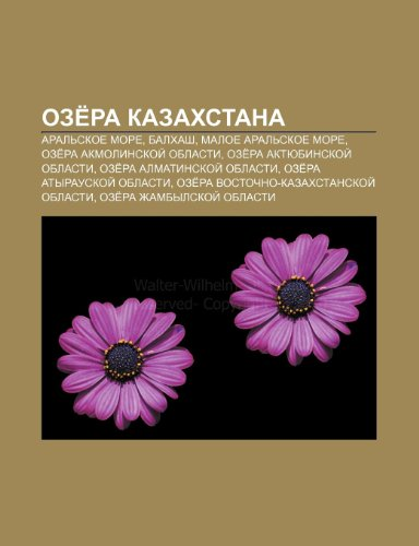 9781233570911: Ozera Kazakhstana: Aralskoe more, Balkhash, Maloe Aralskoe more, Ozera Akmolinskoi oblasti, Ozera Aktyubinskoi oblasti
