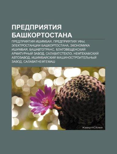 9781233574377: Predpriyatiya Bashkortostana: Predpriyatiya Ishimbaya, Predpriyatiya Ufy, Elektrostantsii Bashkortostana, Ekonomika Ishimbaya, Bashavtotrans