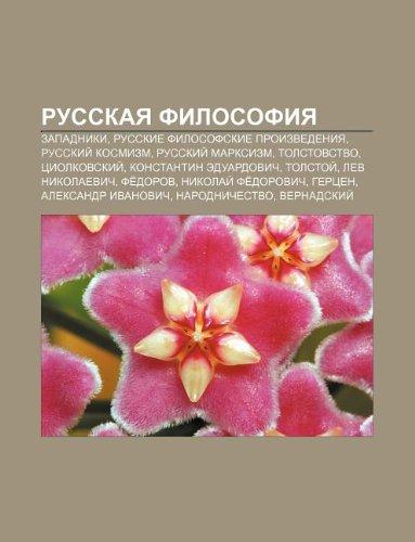 9781233579662: Russkaya Filosofiya: Zapadniki, Russkie Filosofskie Proizvedeniya, Russkii Kosmizm, Russkii Marksizm, Tolstovstvo, Tsiolkovskii
