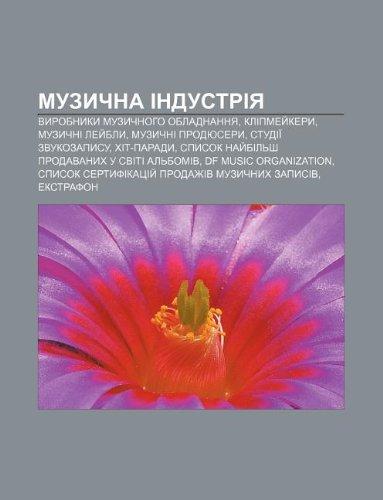 9781233808069: Muzychna Industriya: Vyrobnyky Muzychnoho Obladnannya, Klipmey Kery, Muzychni Ley Bly, Muzychni Prodyusery, Studii Zvukozapysu, Khit-Parady