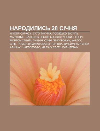 9781233812257: Narodylys 28 Sichnya: Nikolya Sarkozi, Sato Takuma, Pokyd Ko Vasyl Markovych, Kadenyuk Leonid Kostyantynovych, Henri Morton Stenli