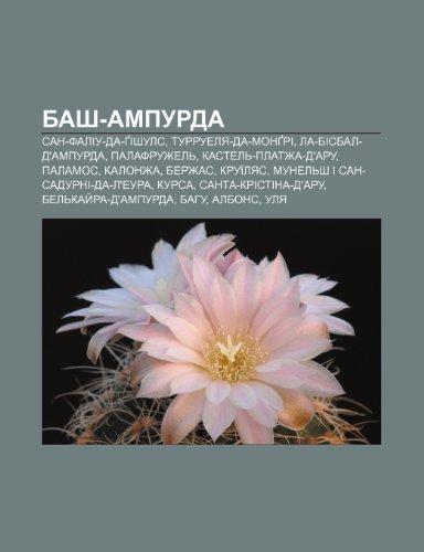 9781233841929: Bash-Ampurda: San-Faliu-da-Gishuls, Turruelya-da-Mongri, La-Bisbal-d'Ampurda, Palafruzhel, Kastel-Platzha-d'Aru, Palamos, Kalonzha, Berzhas (Ukrainian Edition)