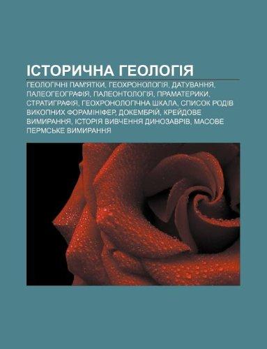 9781233850365: Istorychna Heolohiya: Heolohichni Pam'yatky, Heokhronolohiya, Datuvannya, Paleoheohrafiya, Paleontolohiya, Pramateryky, Stratyhrafiya