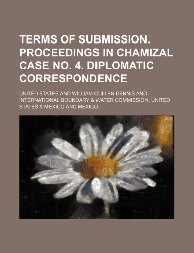 9781233868087: Terms of submission. Proceedings in Chamizal case no. 4. Diplomatic correspondence