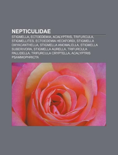 9781233896967: Nepticulidae: Stigmella, Ectoedemia, Acalyptris, Trifurcula, Stigmellites, Ectoedemia Heckfordi, Stigmella Oxyacanthella, Stigmella