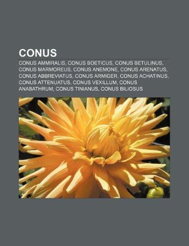9781233898251: Conus: Conus Ammiralis, Conus Boeticus, Conus Betulinus, Conus Marmoreus, Conus Anemone, Conus Arenatus, Conus Abbreviatus, C