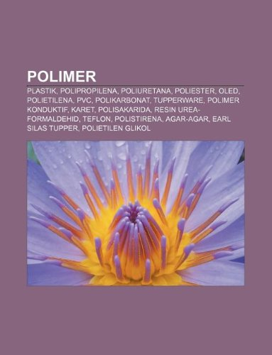 9781233899173: Polimer: Plastik, Polipropilena, Poliuretana, Poliester, Oled, Polietilena, PVC, Polikarbonat, Tupperware, Polimer Konduktif, K