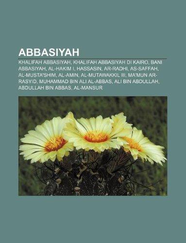 9781233899289: Abbasiyah: Khalifah Abbasiyah, Khalifah Abbasiyah Di Kairo, Bani Abbasiyah, Al-Hakim I, Hassasin, AR-Radhi, As-Saffah, Al-Musta's