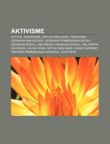 9781233899586: Aktivisme: Aktivis, Anarkisme, Anti-Globalisasi, Feminisme, Gerakan Mahasiswa, Gerakan Pembebasan Satwa, Gerakan Sosial, Indymedi