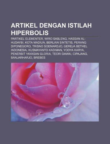 9781233900022: Artikel Dengan Istilah Hiperbolis: Partikel Elementer, Wiro Sableng, Hassan Al-Hudaybi, Kota Madiun, Berlian Sintetis, Perang Diponegoro