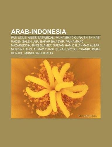 9781233900077: Arab-Indonesia: Pati Unus, Anies Baswedan, Muhammad Quraish Shihab, Raden Saleh, Abu Bakar Ba'asyir, Muhammad Nazaruddin, Bing Slamet