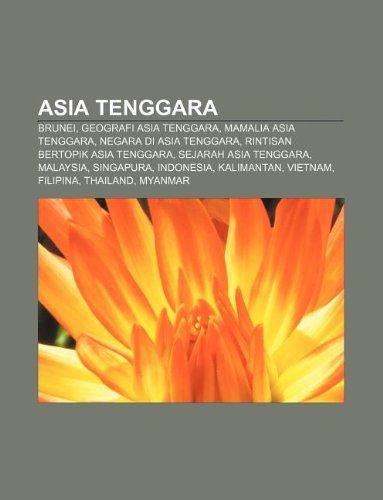 9781233900398: Asia Tenggara: Brunei, Geografi Asia Tenggara, Mamalia Asia Tenggara, Negara di Asia Tenggara, Rintisan bertopik Asia Tenggara