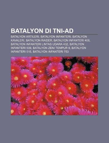 9781233900992: Batalyon Di Tni-Ad: Batalyon Artileri, Batalyon Infanteri, Batalyon Kavaleri, Batalyon Raider, Batalyon Infanteri 408