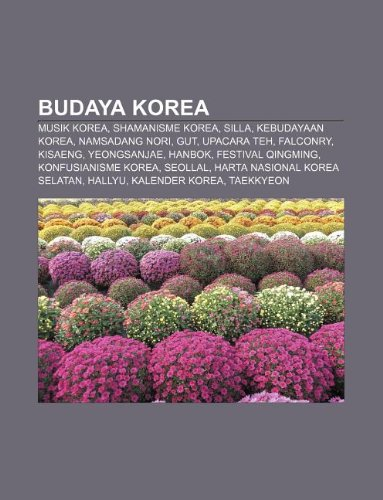 9781233901319: Budaya Korea: Musik Korea, Shamanisme Korea, Silla, Kebudayaan Korea, Namsadang Nori, Gut, Upacara Teh, Falconry, Kisaeng, Yeongsanj